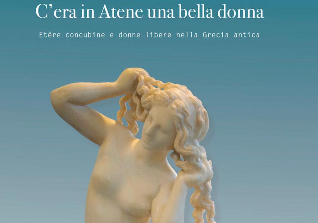 """Presentazione del libro di Vittoria Longoni """"C'era in Atene una bella donna. Etère, concubine e donne libere nella Grecia Antica"""""""